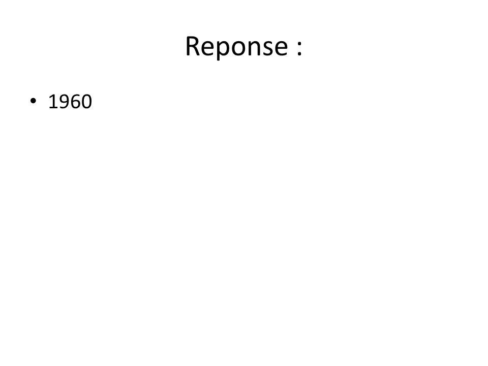 Reponse : • 1960