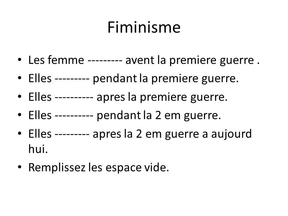 Fiminisme • Les femme --------- avent la premiere guerre. • Elles --------- pendant la premiere guerre. • Elles ---------- apres la premiere guerre. •