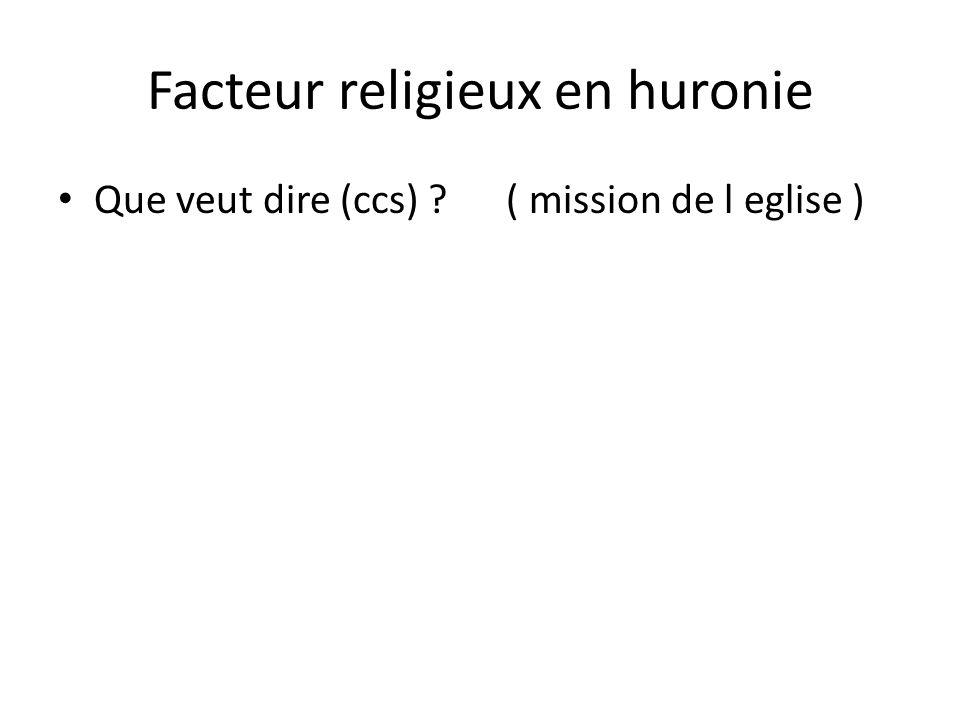 Facteur religieux en huronie • Que veut dire (ccs) ? ( mission de l eglise )