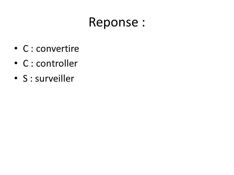 Reponse : • C : convertire • C : controller • S : surveiller