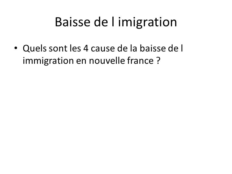 Baisse de l imigration • Quels sont les 4 cause de la baisse de l immigration en nouvelle france ?