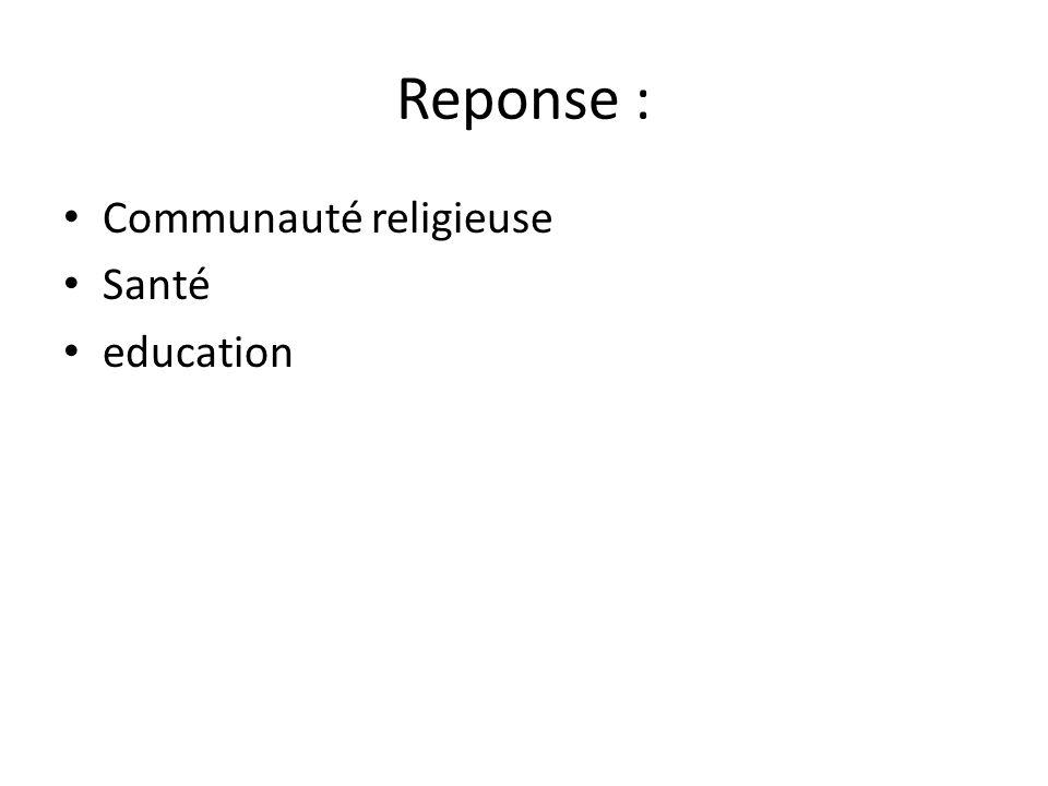 Reponse : • Communauté religieuse • Santé • education