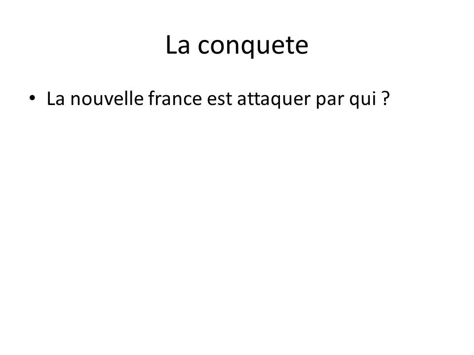 La conquete • La nouvelle france est attaquer par qui ?