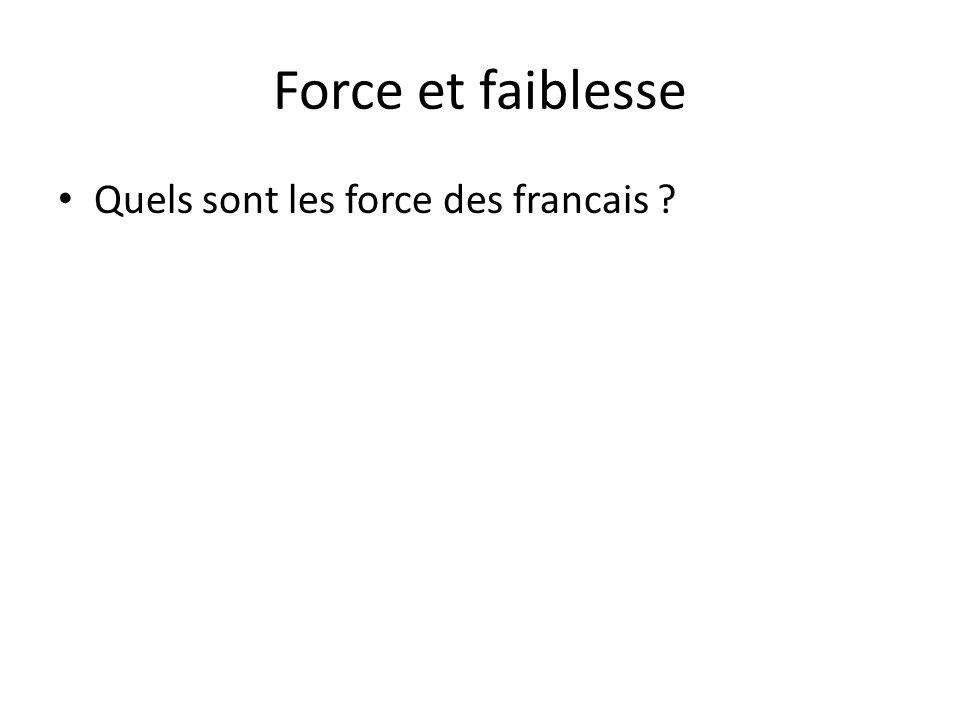 Force et faiblesse • Quels sont les force des francais ?