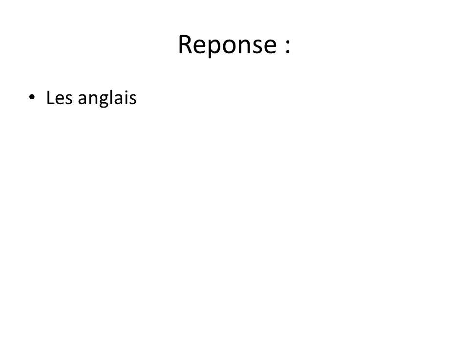 Reponse : • Les anglais