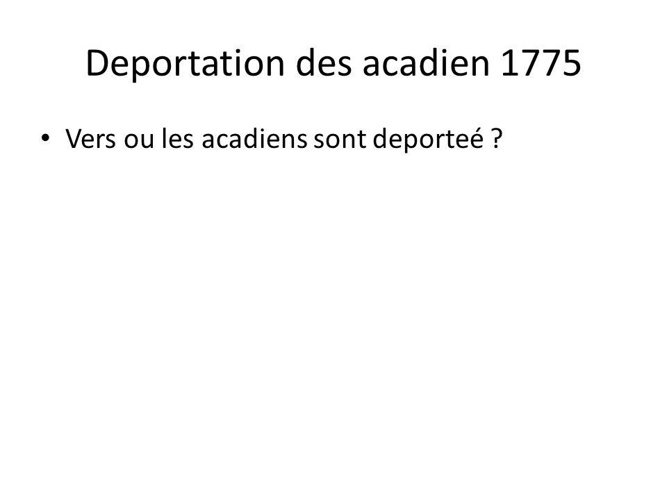 Deportation des acadien 1775 • Vers ou les acadiens sont deporteé ?