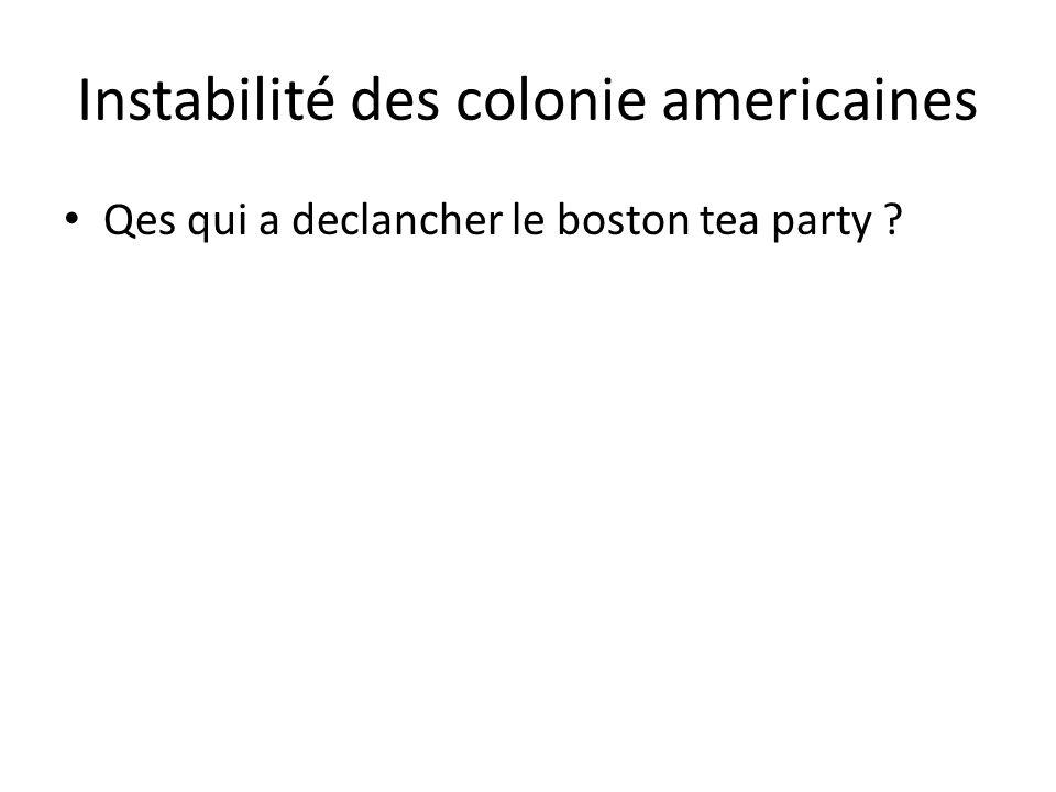 Instabilité des colonie americaines • Qes qui a declancher le boston tea party ?