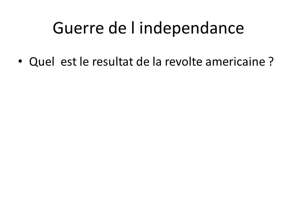 Guerre de l independance • Quel est le resultat de la revolte americaine ?