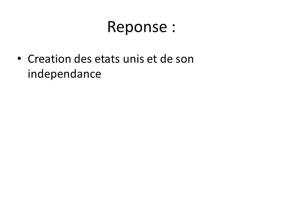 Reponse : • Creation des etats unis et de son independance