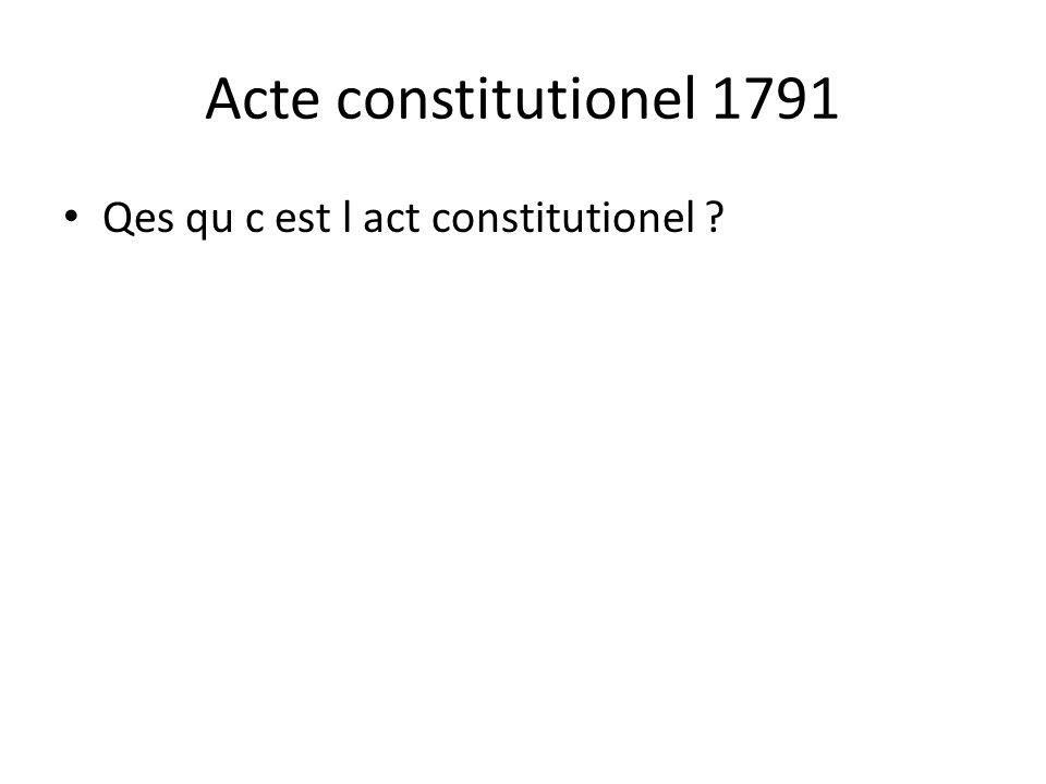 Acte constitutionel 1791 • Qes qu c est l act constitutionel ?