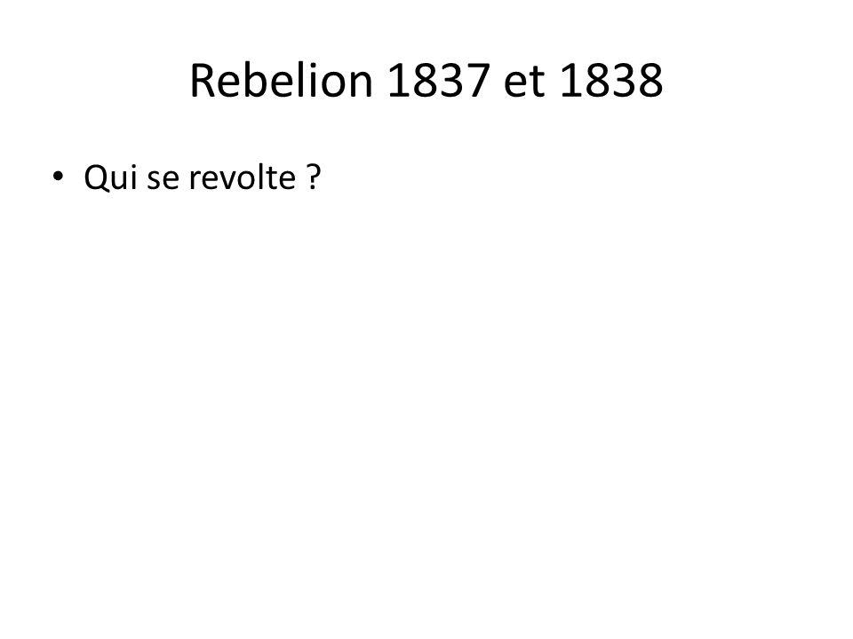 Rebelion 1837 et 1838 • Qui se revolte ?