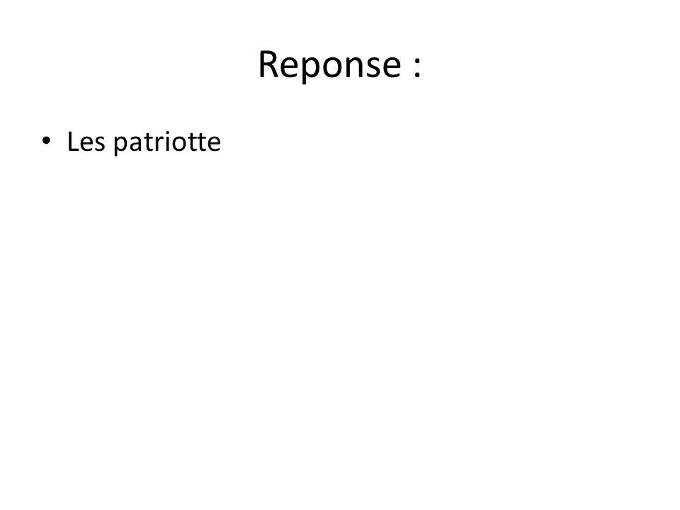 Reponse : • Les patriotte