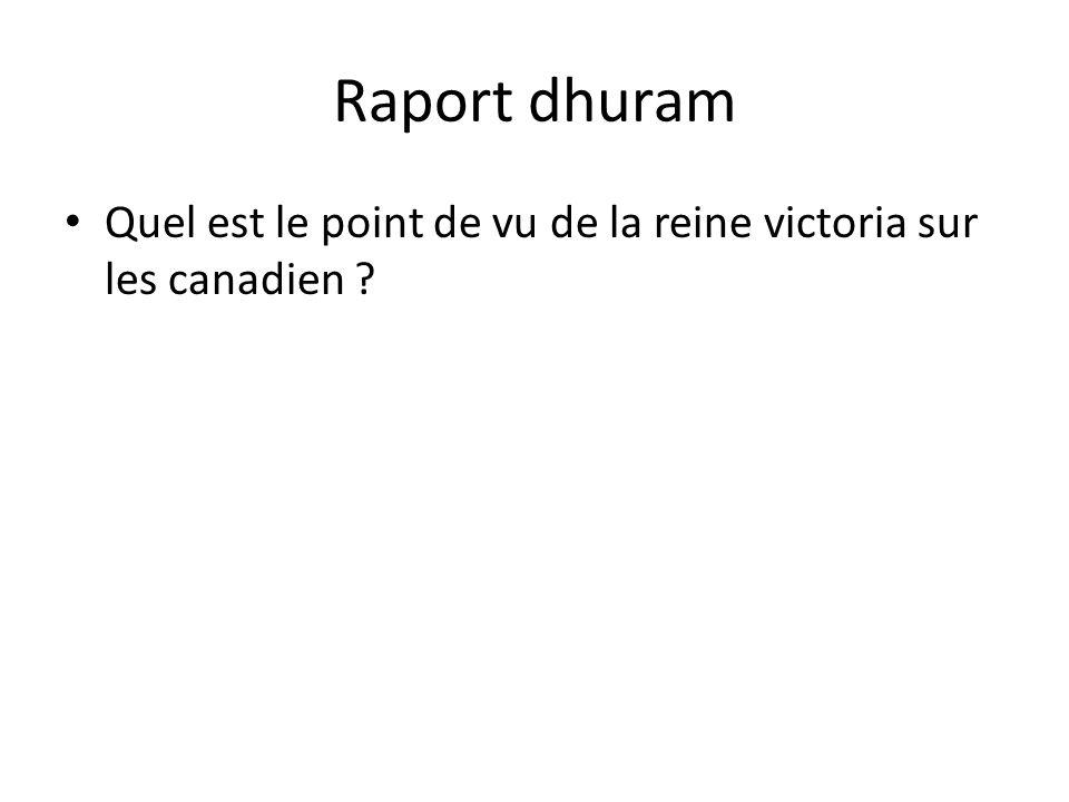 Raport dhuram • Quel est le point de vu de la reine victoria sur les canadien ?