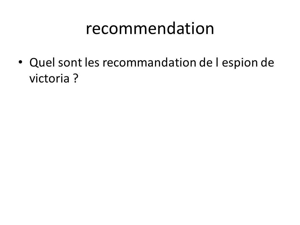 recommendation • Quel sont les recommandation de l espion de victoria ?