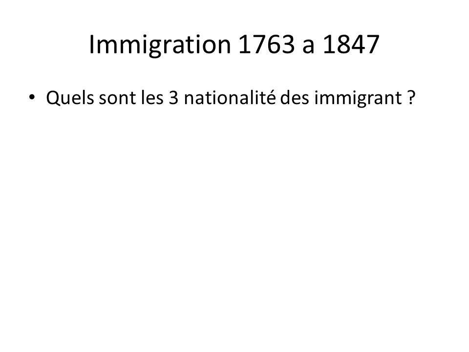 Immigration 1763 a 1847 • Quels sont les 3 nationalité des immigrant ?