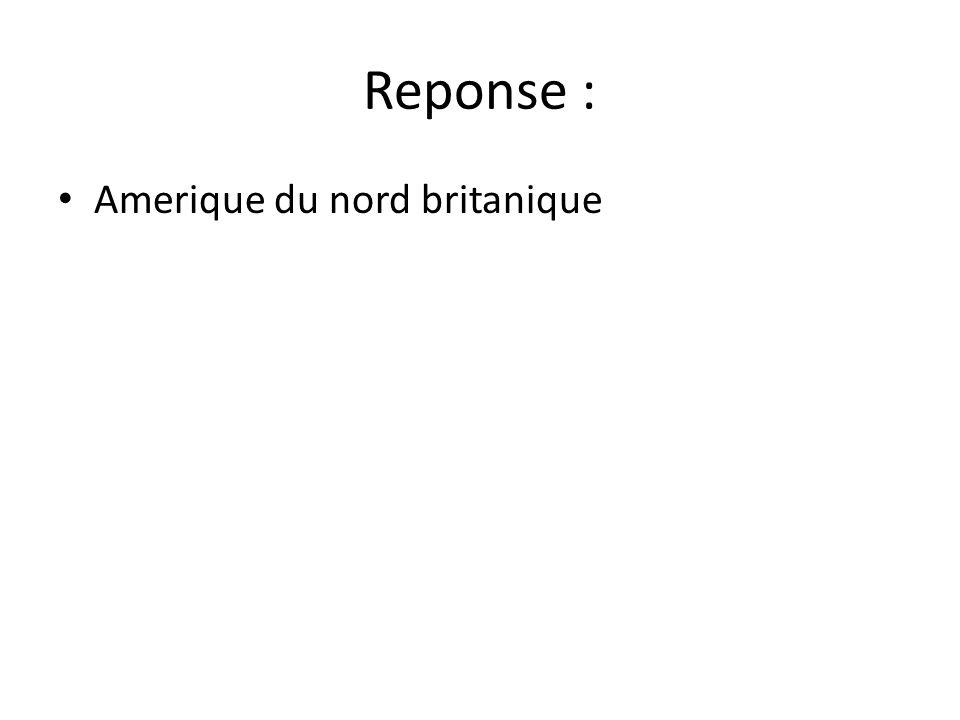 Reponse : • Amerique du nord britanique