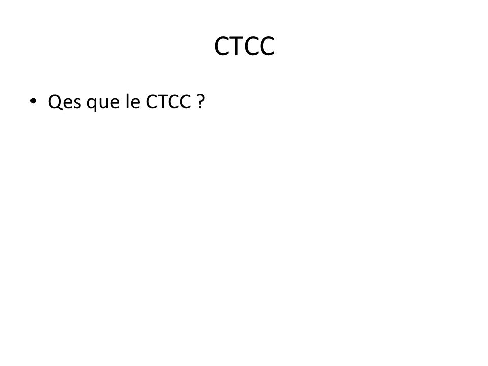 CTCC • Qes que le CTCC ?