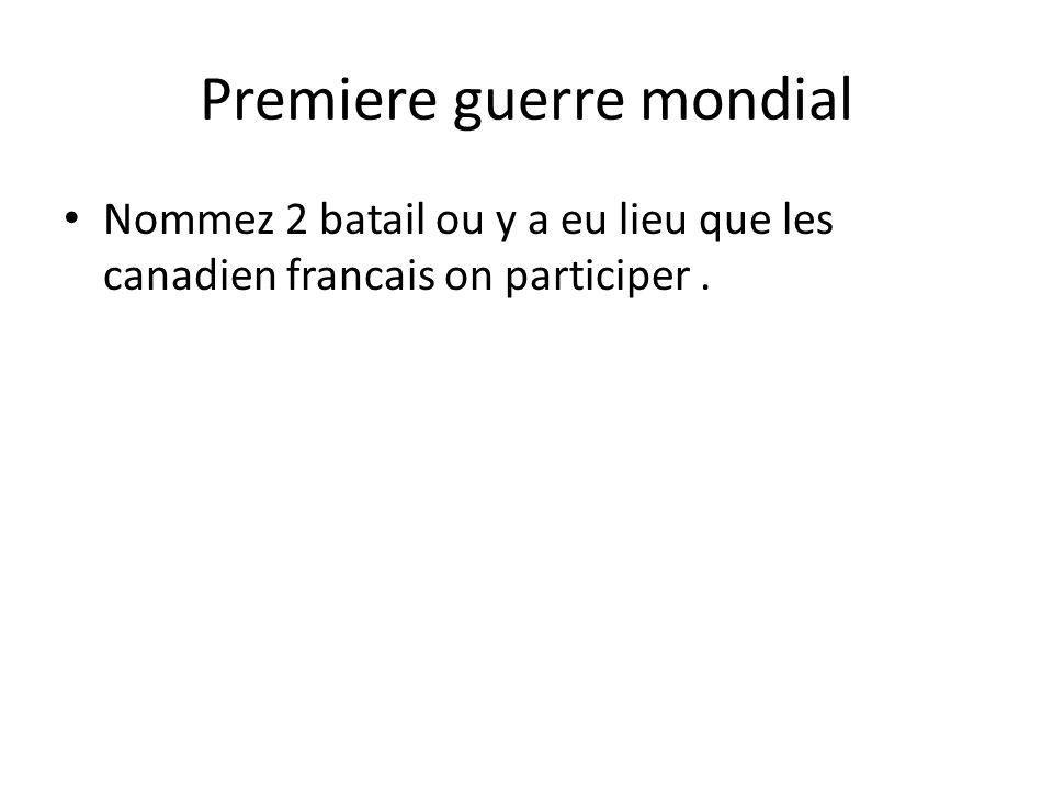 Premiere guerre mondial • Nommez 2 batail ou y a eu lieu que les canadien francais on participer.