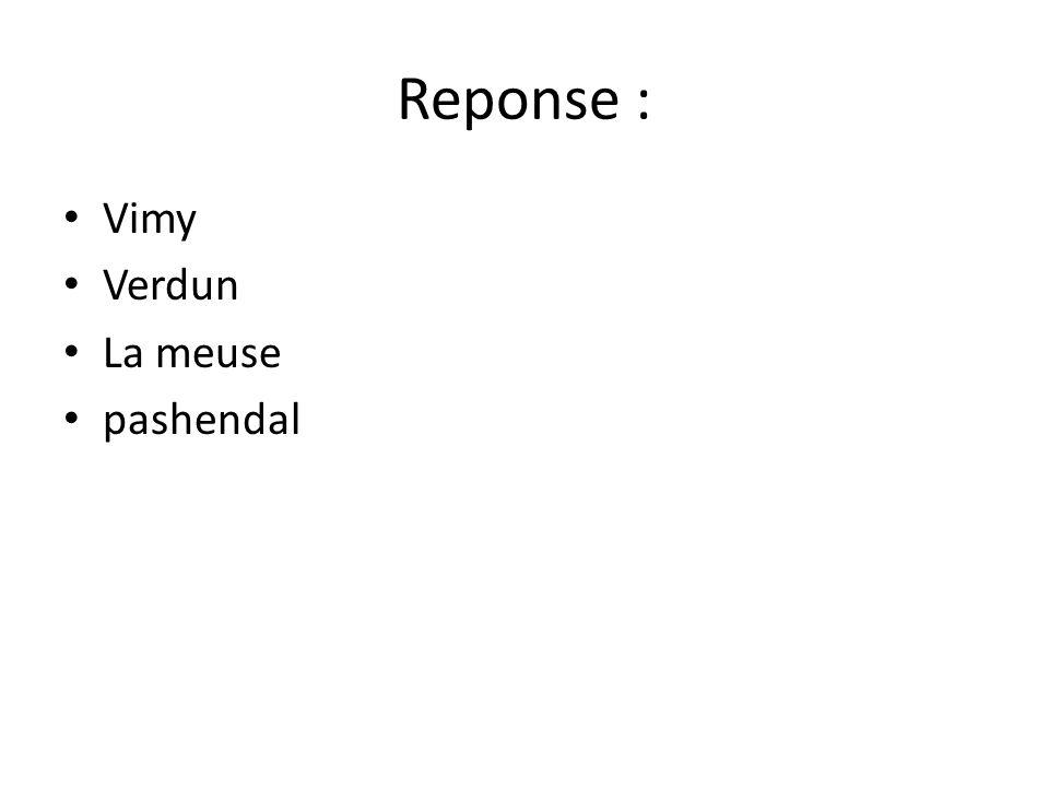 Reponse : • Vimy • Verdun • La meuse • pashendal