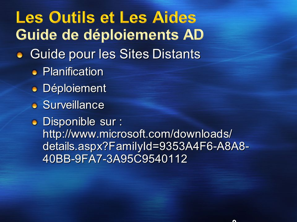 9 Guide pour les Sites Distants PlanificationDéploiementSurveillance Disponible sur : http://www.microsoft.com/downloads/ details.aspx?FamilyId=9353A4F6-A8A8- 40BB-9FA7-3A95C9540112