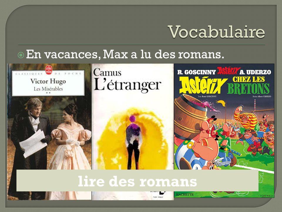 En vacances, Max a lu des romans. lire des romans