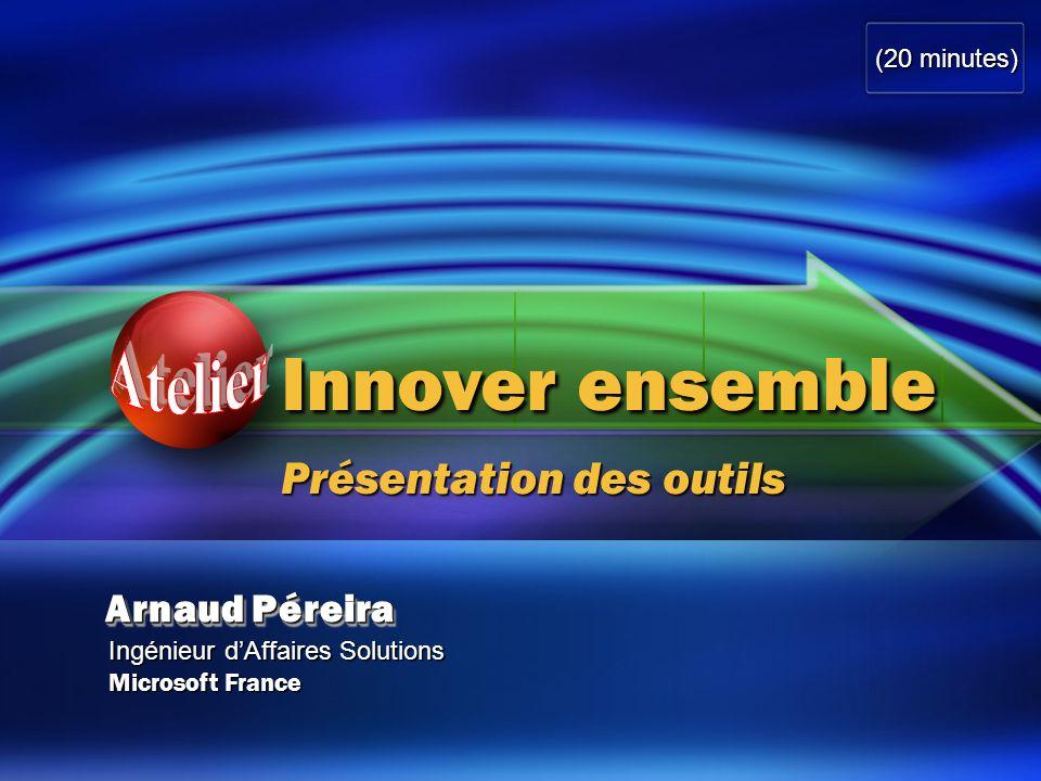 Arnaud Péreira Ingénieur d'Affaires Solutions Microsoft France Innover ensemble Présentation des outils (20 minutes)