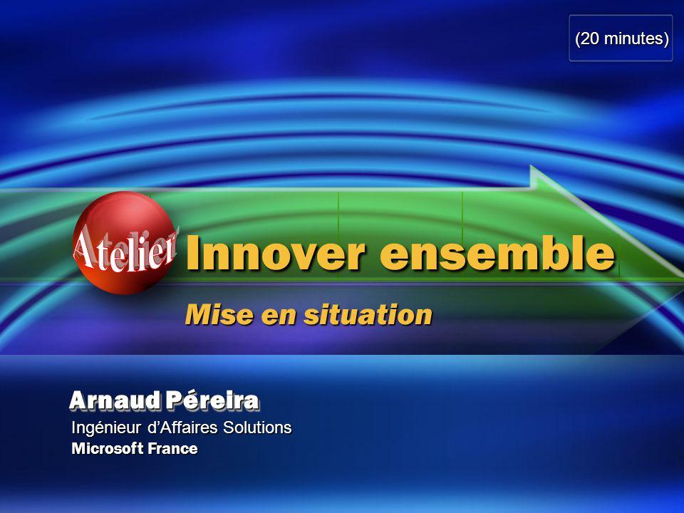 Arnaud Péreira Ingénieur d'Affaires Solutions Microsoft France Innover ensemble Mise en situation (20 minutes)