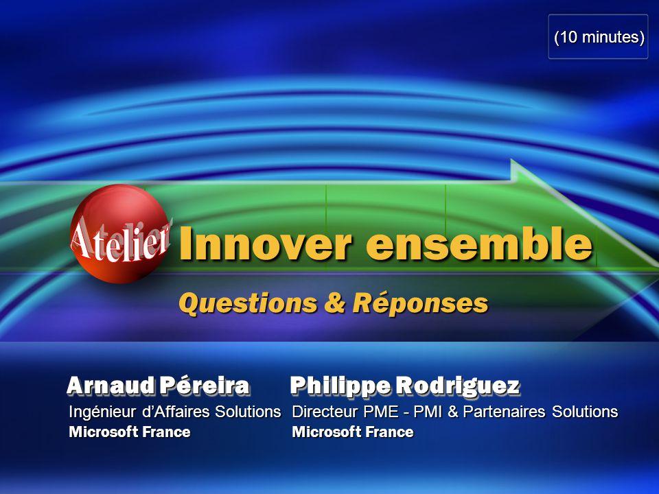Arnaud Péreira Ingénieur d'Affaires Solutions Microsoft France Innover ensemble Questions & Réponses (10 minutes) Philippe Rodriguez Directeur PME - PMI & Partenaires Solutions Microsoft France