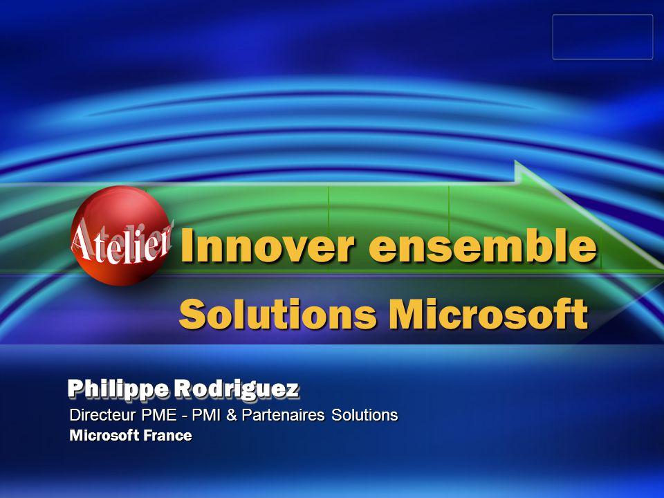 Innover ensemble Solutions Microsoft Philippe Rodriguez Directeur PME - PMI & Partenaires Solutions Microsoft France