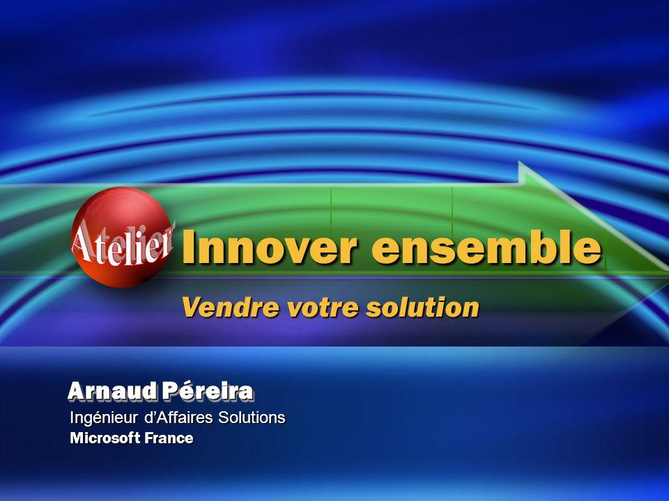 Arnaud Péreira Ingénieur d'Affaires Solutions Microsoft France Innover ensemble Vendre votre solution