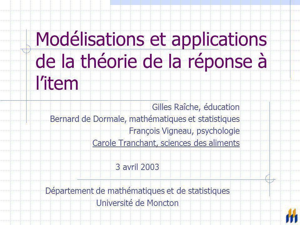 Modélisations et applications de la théorie de la réponse à l'item Gilles Raîche, éducation Bernard de Dormale, mathématiques et statistiques François