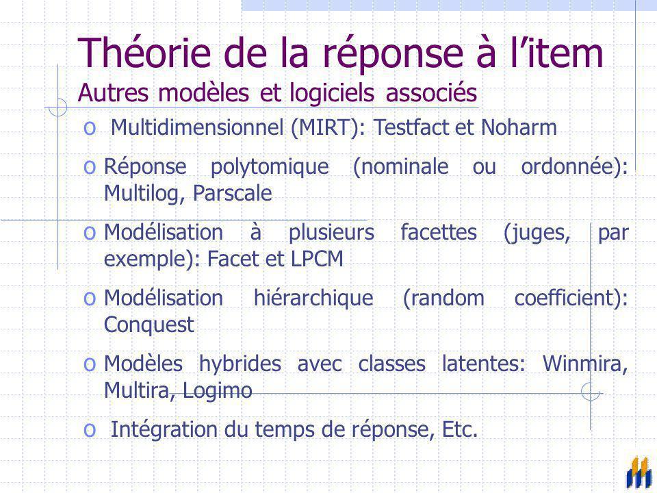 Théorie de la réponse à l'item Autres modèles et logiciels associés o Multidimensionnel (MIRT): Testfact et Noharm o Réponse polytomique (nominale ou