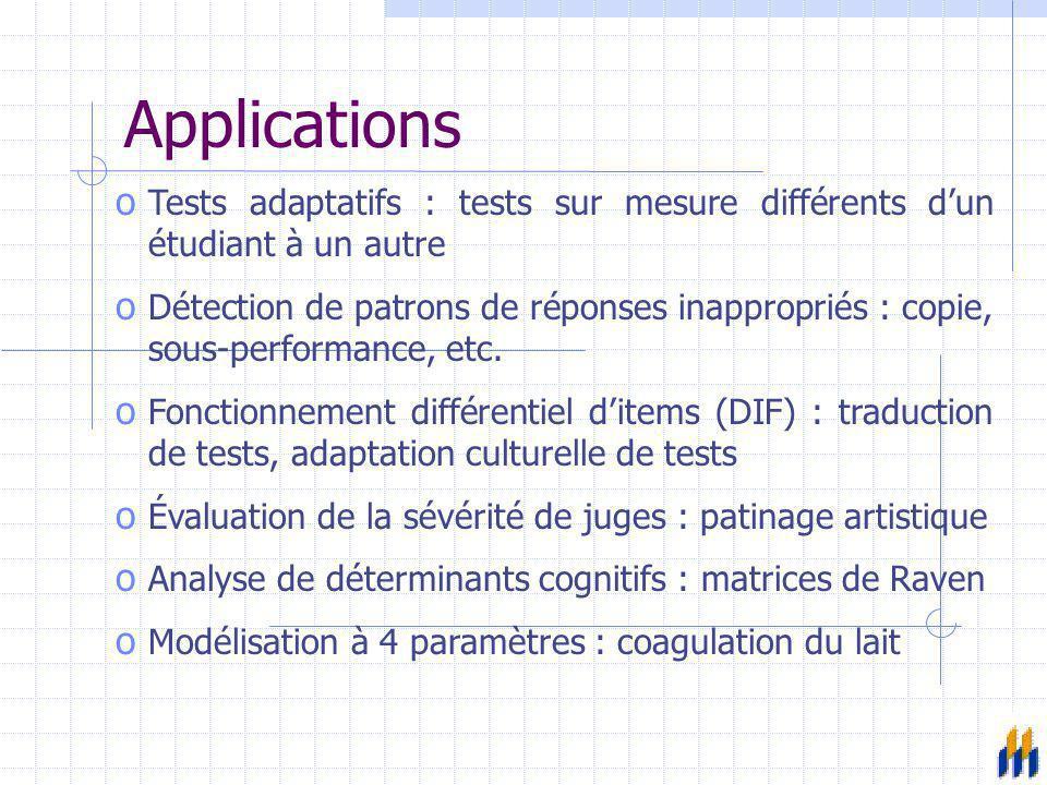 Applications o Tests adaptatifs : tests sur mesure différents d'un étudiant à un autre o Détection de patrons de réponses inappropriés : copie, sous-p