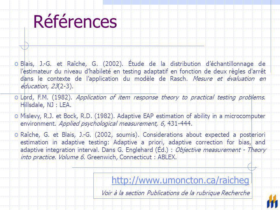 Références o Blais, J.-G. et Raîche, G. (2002). Étude de la distribution d'échantillonnage de l'estimateur du niveau d'habileté en testing adaptatif e