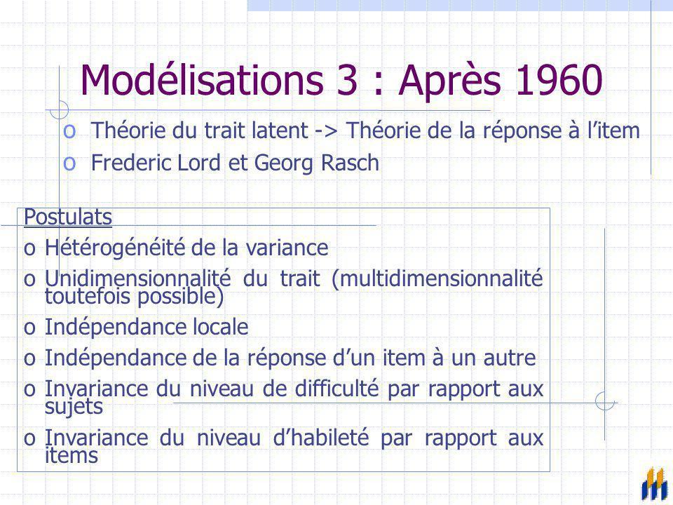 Modélisations 3 : Après 1960 o Théorie du trait latent -> Théorie de la réponse à l'item o Frederic Lord et Georg Rasch Postulats oHétérogénéité de la