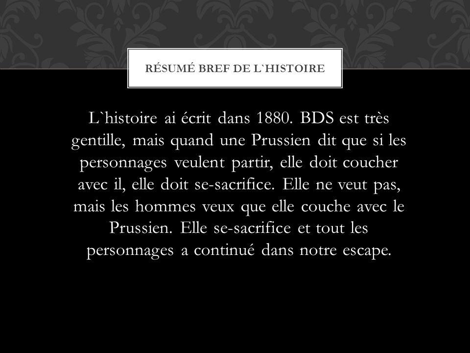 L`histoire ai écrit dans 1880. BDS est très gentille, mais quand une Prussien dit que si les personnages veulent partir, elle doit coucher avec il, el