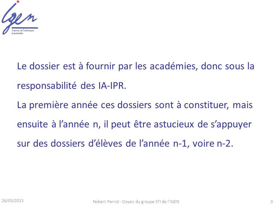 26/03/2013 Nobert Perrot - Doyen du groupe STI de l IGEN3 Le dossier est à fournir par les académies, donc sous la responsabilité des IA-IPR.