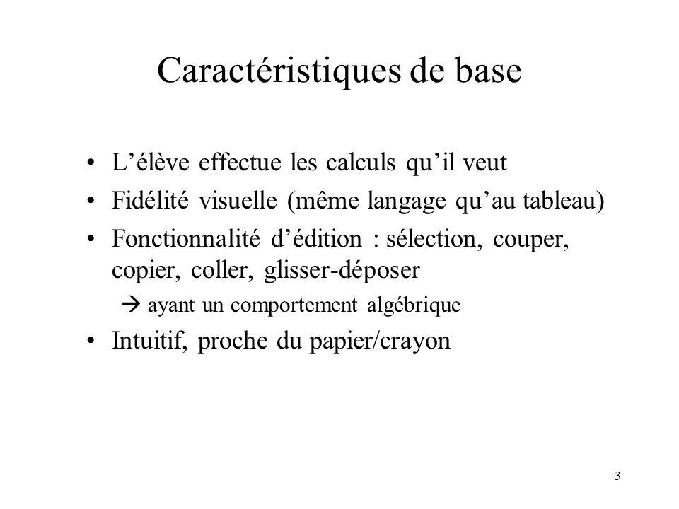 3 Caractéristiques de base •L'élève effectue les calculs qu'il veut •Fidélité visuelle (même langage qu'au tableau) •Fonctionnalité d'édition : sélect