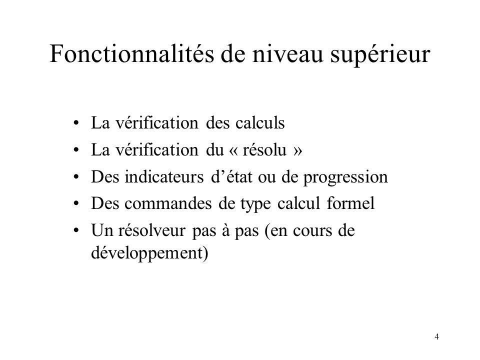 4 Fonctionnalités de niveau supérieur •La vérification des calculs •La vérification du « résolu » •Des indicateurs d'état ou de progression •Des comma
