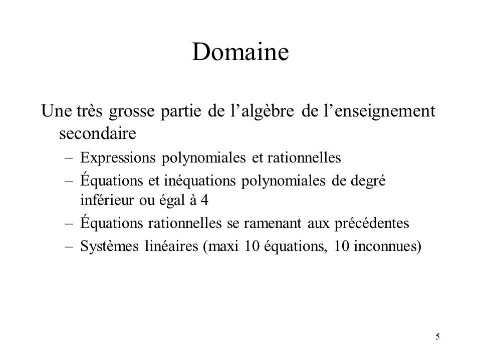 5 Domaine Une très grosse partie de l'algèbre de l'enseignement secondaire –Expressions polynomiales et rationnelles –Équations et inéquations polynom