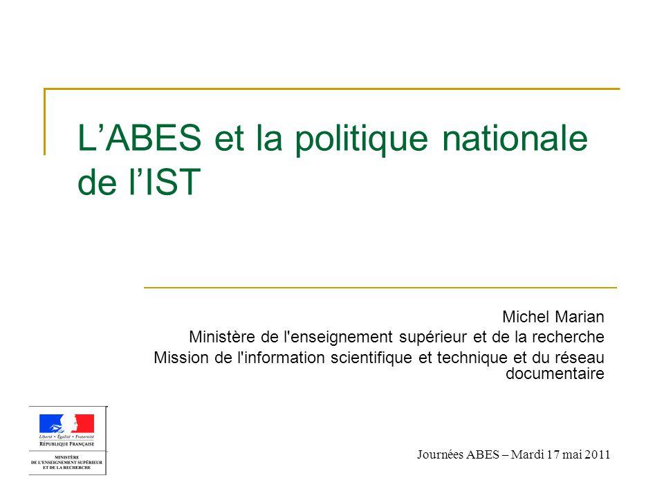 L'ABES et la politique nationale de l'IST Michel Marian Ministère de l'enseignement supérieur et de la recherche Mission de l'information scientifique