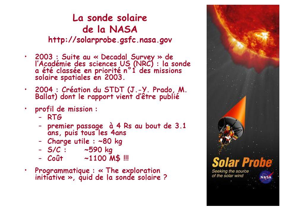 La sonde solaire de la NASA http://solarprobe.gsfc.nasa.gov •2003 : Suite au « Decadal Survey » de l'Académie des sciences US (NRC) : la sonde a été c