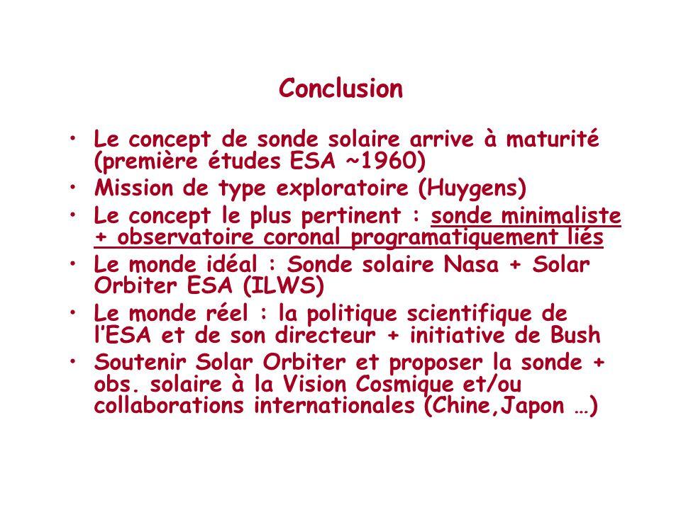 Conclusion •Le concept de sonde solaire arrive à maturité (première études ESA ~1960) •Mission de type exploratoire (Huygens) •Le concept le plus pert