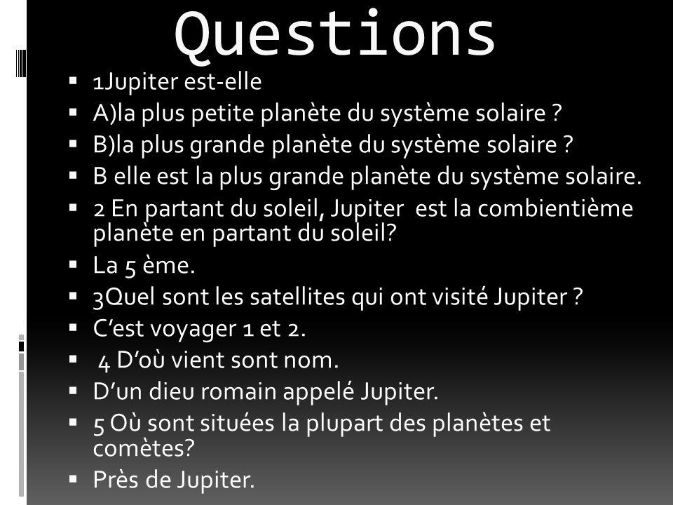 Questions 11Jupiter est-elle AA)la plus petite planète du système solaire .