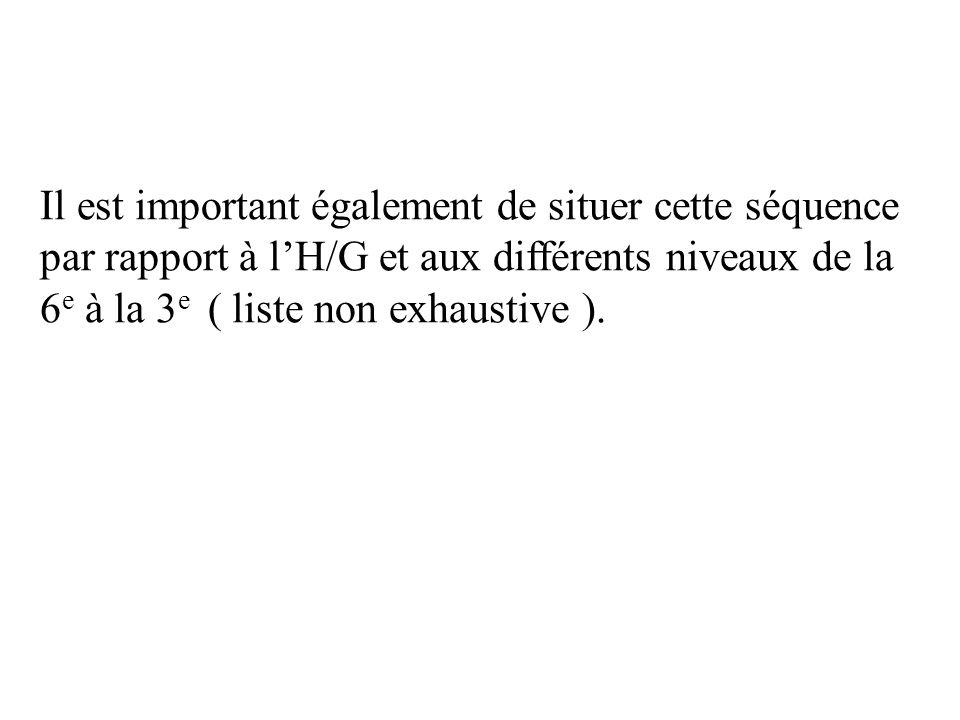 Il est important également de situer cette séquence par rapport à l'H/G et aux différents niveaux de la 6 e à la 3 e ( liste non exhaustive ).