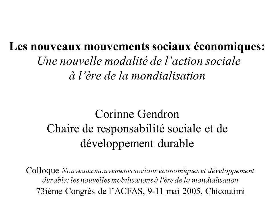 Les nouveaux mouvements sociaux économiques: Une nouvelle modalité de l'action sociale à l'ère de la mondialisation Corinne Gendron Chaire de responsa