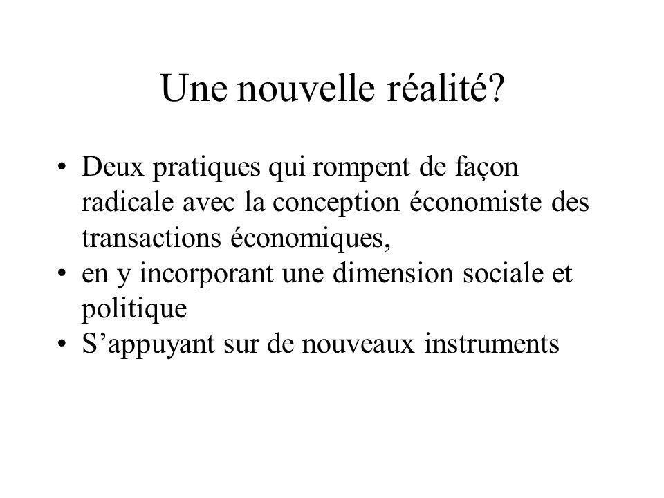 Une nouvelle réalité? •Deux pratiques qui rompent de façon radicale avec la conception économiste des transactions économiques, •en y incorporant une