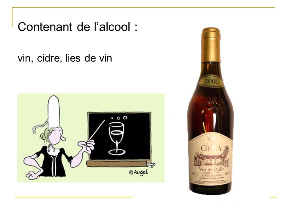 Contenant de l'alcool : vin, cidre, lies de vin