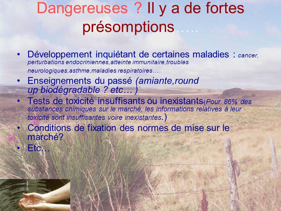 Dangereuses ? Il y a de fortes présomptions….. •Développement inquiétant de certaines maladies : cancer, perturbations endocriniennes,atteinte immunit