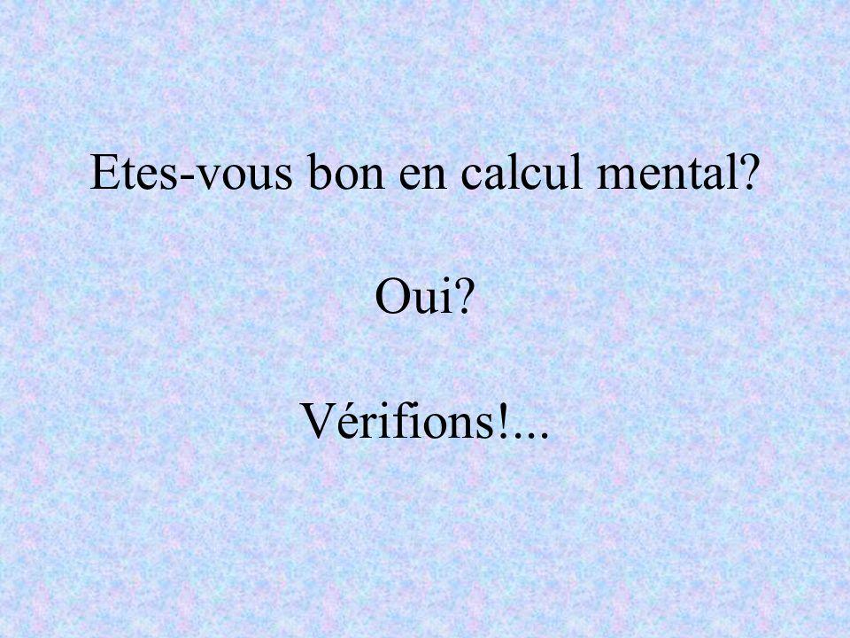 Etes-vous bon en calcul mental Oui Vérifions!...